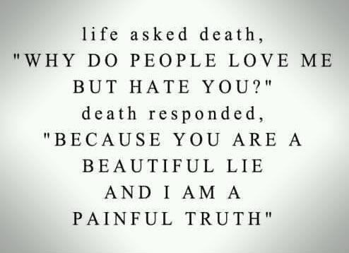 Yoddler Life Asked Death Why Do People Love Me But Hate You