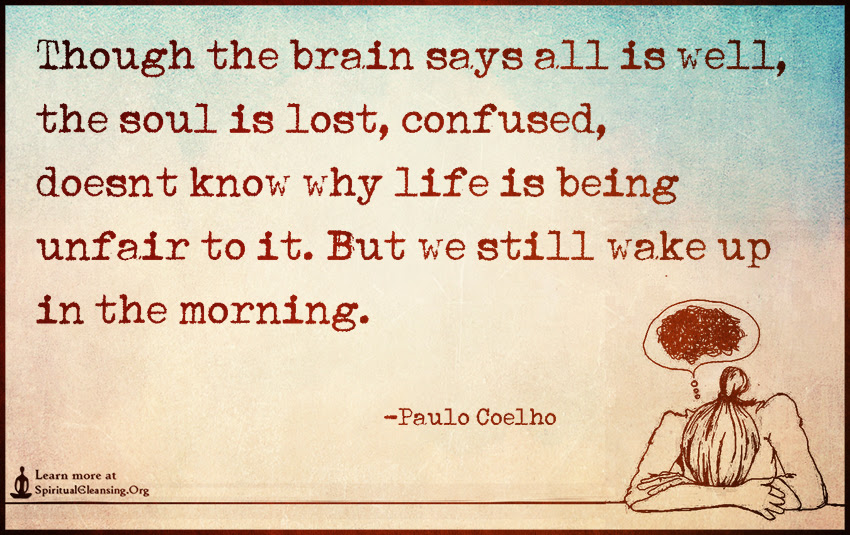 Though The Brain Says All Is Well The Soul Is Lost Confused Doesn