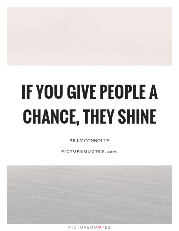 If You Give People A Chance They Shine Picture Quotes