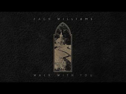 Walk With You Lyrics - Zach Williams