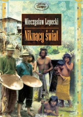 Okładka książki Niknący świat. Opowieść o podróży po centralnej Brazylii