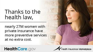 Thanks to the health law, nearly 27 million women with private insurance have more preventative services at no extra cost.