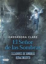 El señor de las sombras (Cazadores de Sombras. Renacimiento II) Cassandra Clare
