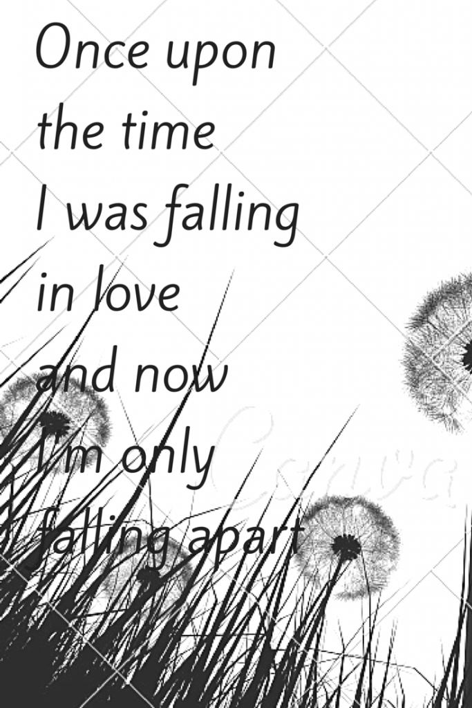 Once Upon The Time I Was Falling In Love And Now Im Only Falling Apart