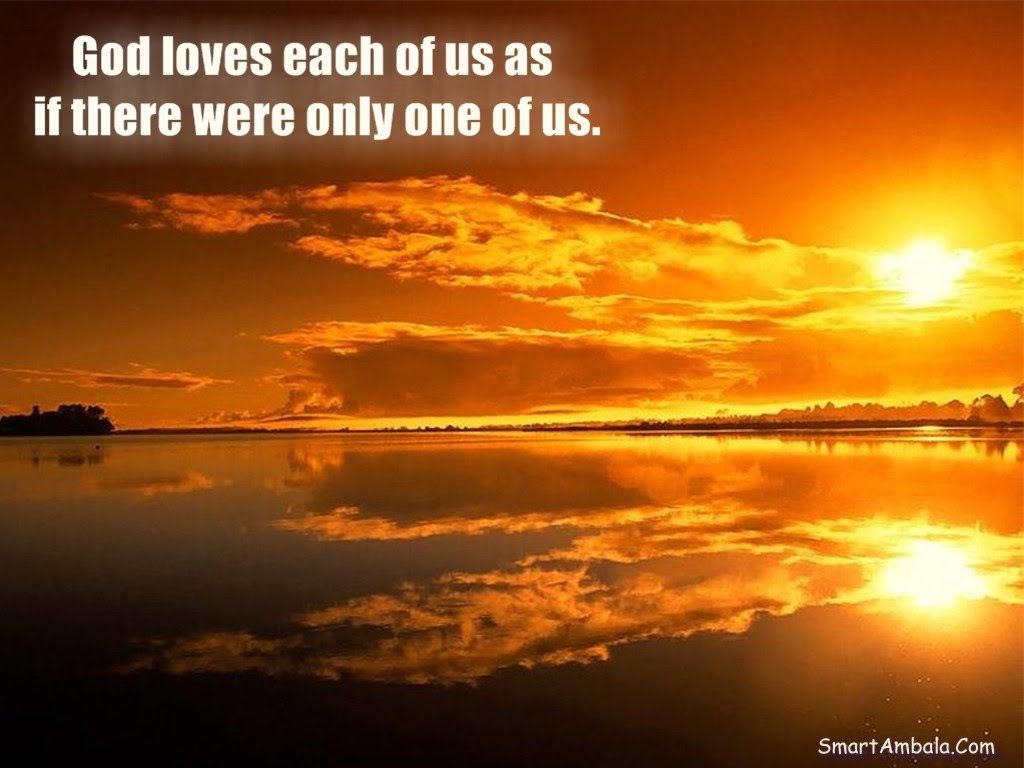 God loves each of us as if there were only one of us God Quote
