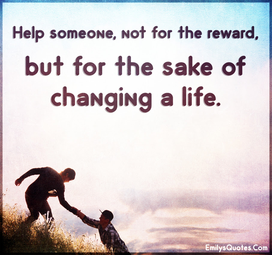 Help Someone Not For The Reward But For The Sake Of Changing A