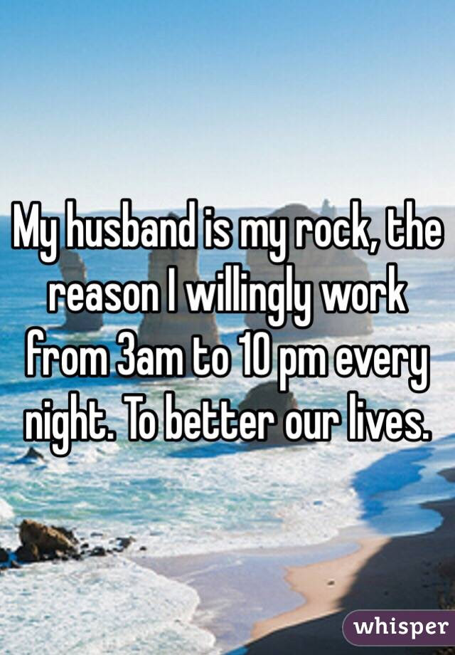 My Husband Is My Rock The Reason I Willingly Work From 3am To 10 Pm