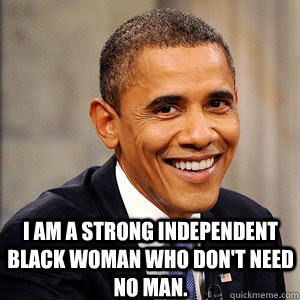 I Am A Strong Independent Black Woman Who Dont Need No Man