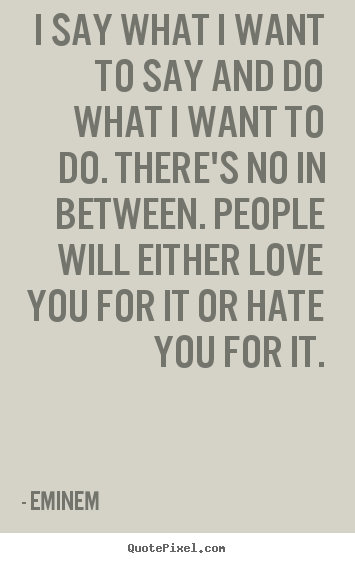 Design Picture Quote About Love I Say What I Want To Say And Do