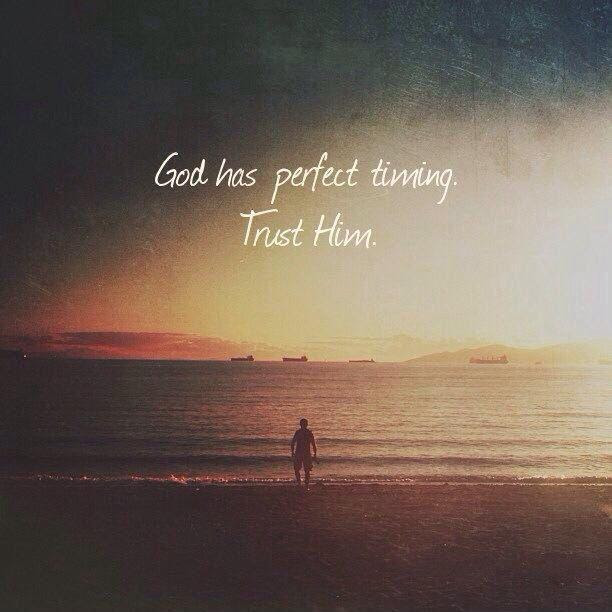 God Has Perfect Timing Trust Him Picture Quotes