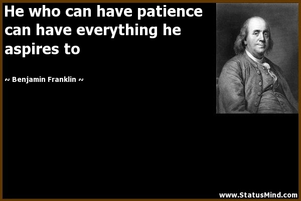 He Who Can Have Patience Can Have Everything He Statusmindcom