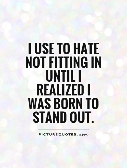 I Use To Hate Not Fitting In Until I Realized I Was Born To