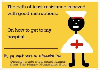 The path of least resistance is paved with good instructions.  On how to get to my hospital ecard humor photo.