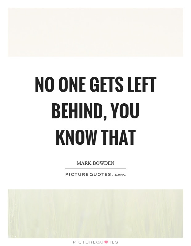 No One Gets Left Behind You Know That Picture Quotes
