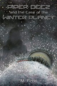 Piper Deez and the Case of the Winter Planet by M. Fenn
