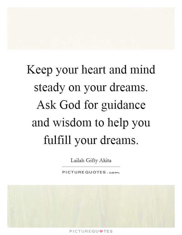 Keep Your Heart And Mind Steady On Your Dreams Ask God For