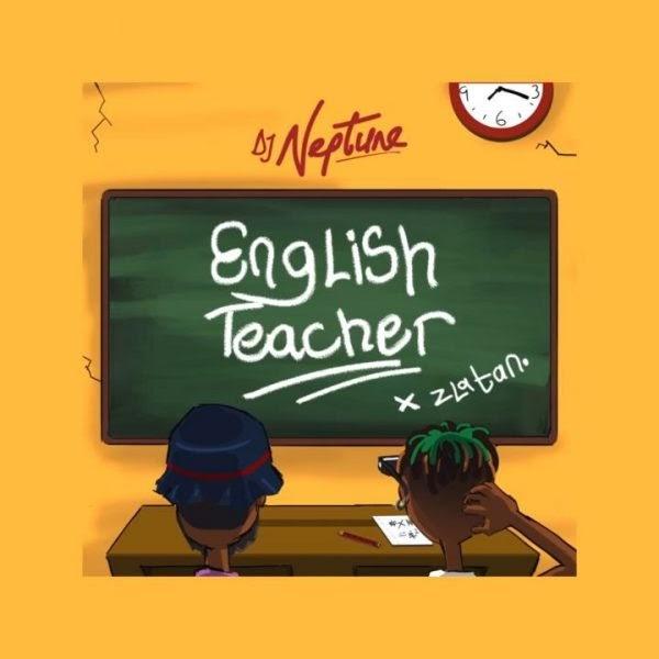Download Music: DJ Neptune – English Teacher ft. Zlatan