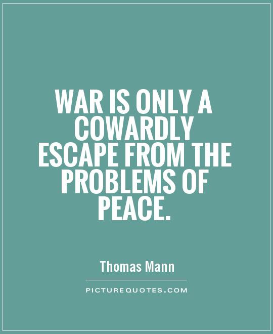 War Is Only A Cowardly Escape From The Problems Of Peace Picture