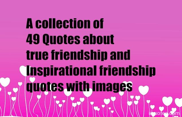 A Collection Of 49 Quotes About True Friendship And Inspirational