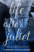 Title: Life After Juliet, Author: Shannon Lee Alexander
