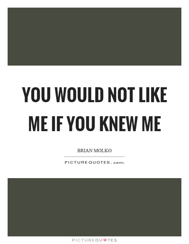 You Would Not Like Me If You Knew Me Picture Quotes
