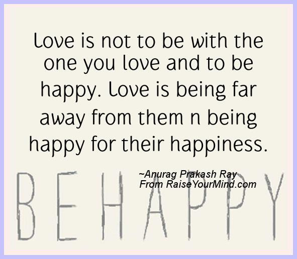 Love Is Not To Be With The One You Love And To Be Happy Love Is
