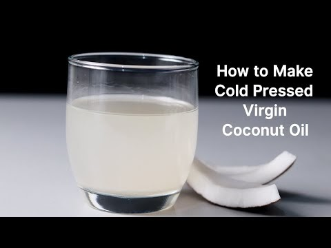 Extra Virgin Coconut Oil | How to Make Cold Pressed Virgin Coconut Oil