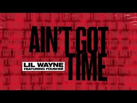 Ain't Got Time Lyrics - Lil Wayne feat. Fousheé | Official Audio