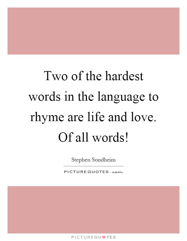 Two Of The Hardest Words In The Language To Rhyme Are Life And