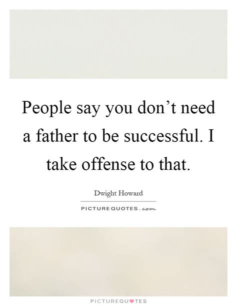 I Dont Need You Dad Quotes