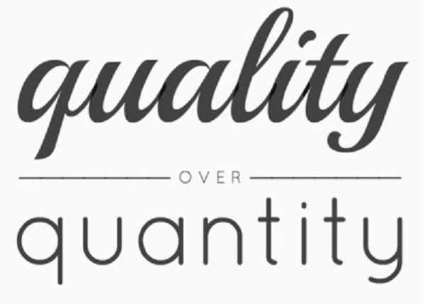 Quality over Quantity… Always!