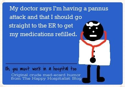 My doctor says I'm having a pannus attack and that I should go straight to the ER to get my medications refilled ecard humor photo