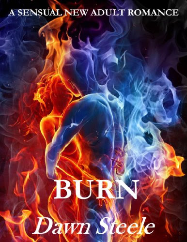 Burn (An Extremely Sensual New Adult Romance) by Dawn Steele