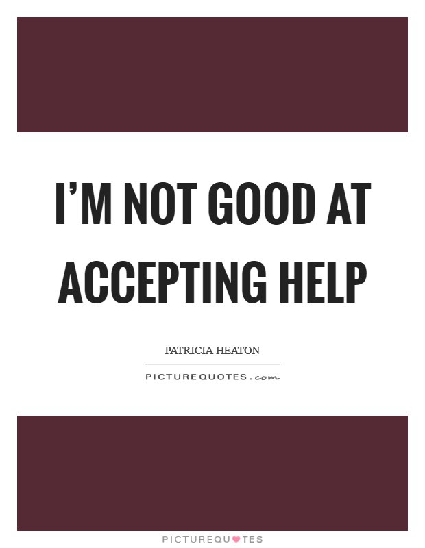 Im Not Good At Accepting Help Picture Quotes