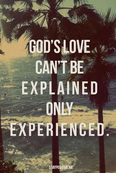 So true! When I try and explain it I wish so bad people could take a peek into my mind and see it and feel it! once you have encountered the love of God, you will NEVER be the same again!