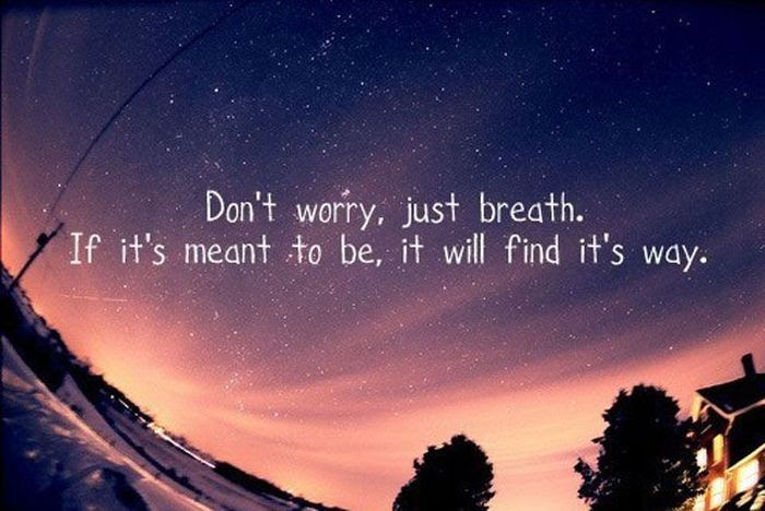 Dont Worryjust Breathif Its Meant To Beit Will Find Its Way