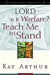 Lord, Is It Warfare? Teach Me to Stand: A Devotional Study on Spiritual Victory, by Kay Arthur.