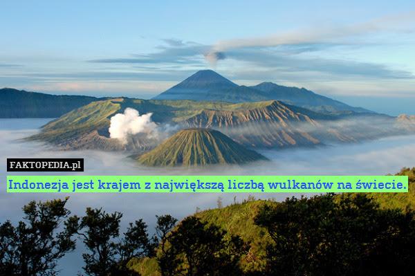 Indonezja jest krajem z największą – Indonezja jest krajem z największą liczbą wulkanów na świecie.