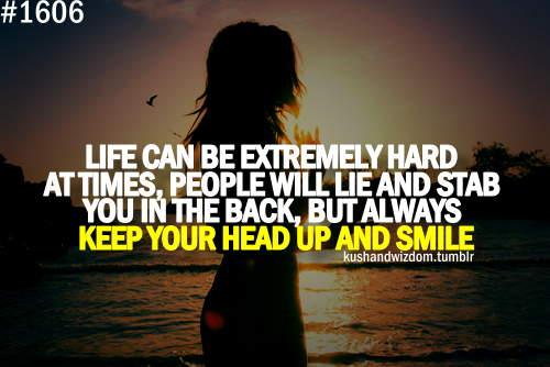 Keep Your Head Up And Smile
