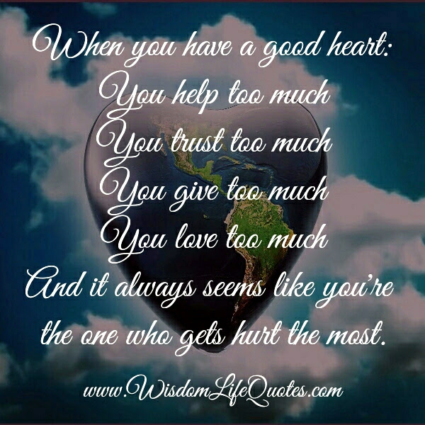 When You Have A Good Heart Wisdom Life Quotes