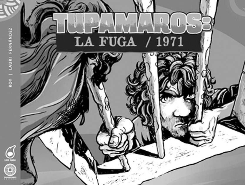 Tupamaros: la fuga / 1971, de Pablo Roy Leguisamo y Lauri Fernández. Dragóncomics/Locorabia, 85 páginas
