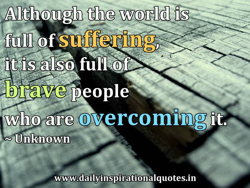 The World Is Full Of Suffering It Is Also Full Of Overcoming It