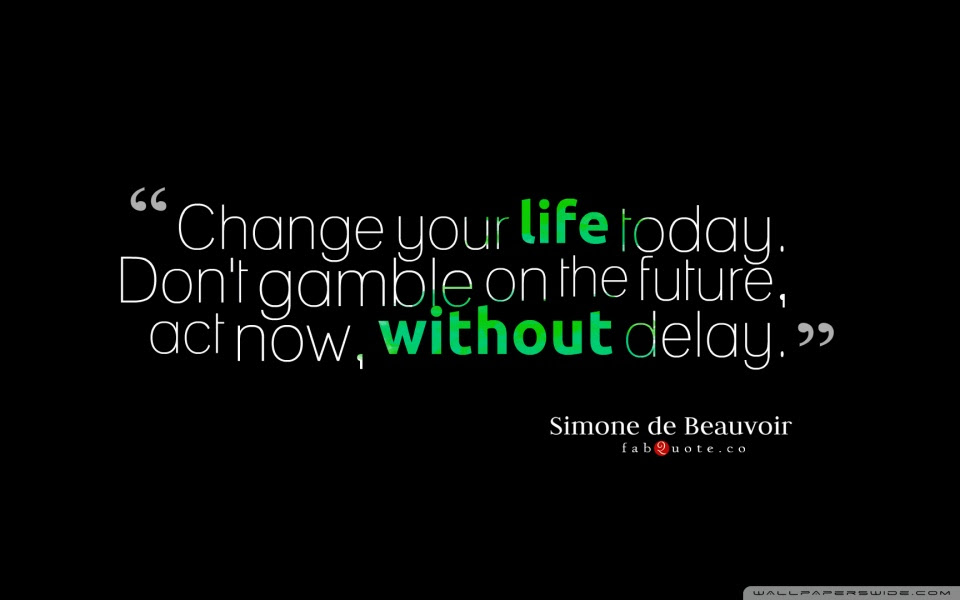 Change Your Life Today Quote 4k Hd Desktop Wallpaper For 4k Ultra