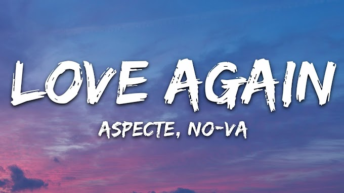 Aspecte, NO-VA - Love Again (Lyrics)