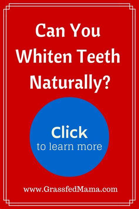 3 Ways to Whiten Your Teeth Naturally   Grassfed Mama