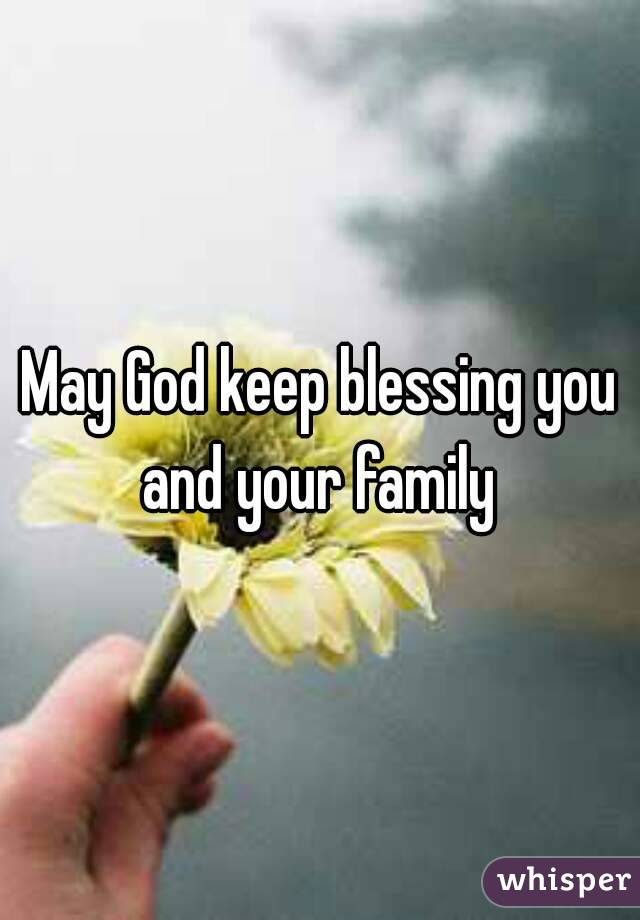 May God Keep Blessing You And Your Family