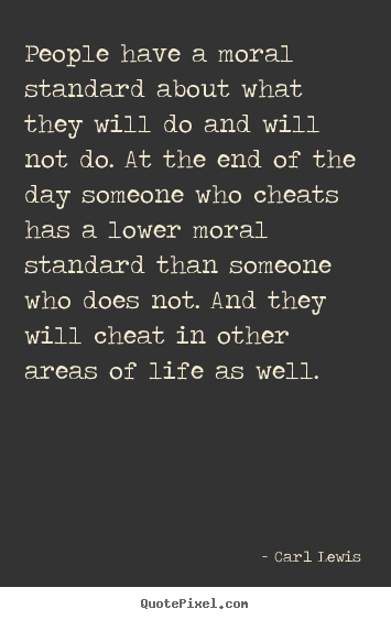 Quotes About Life People Have A Moral Standard About What They
