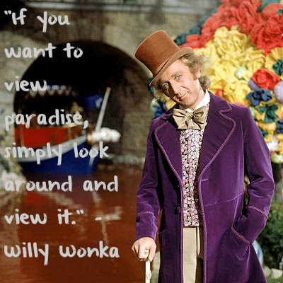 If You Want To View Paradise Willy Wonka Live By Quotes