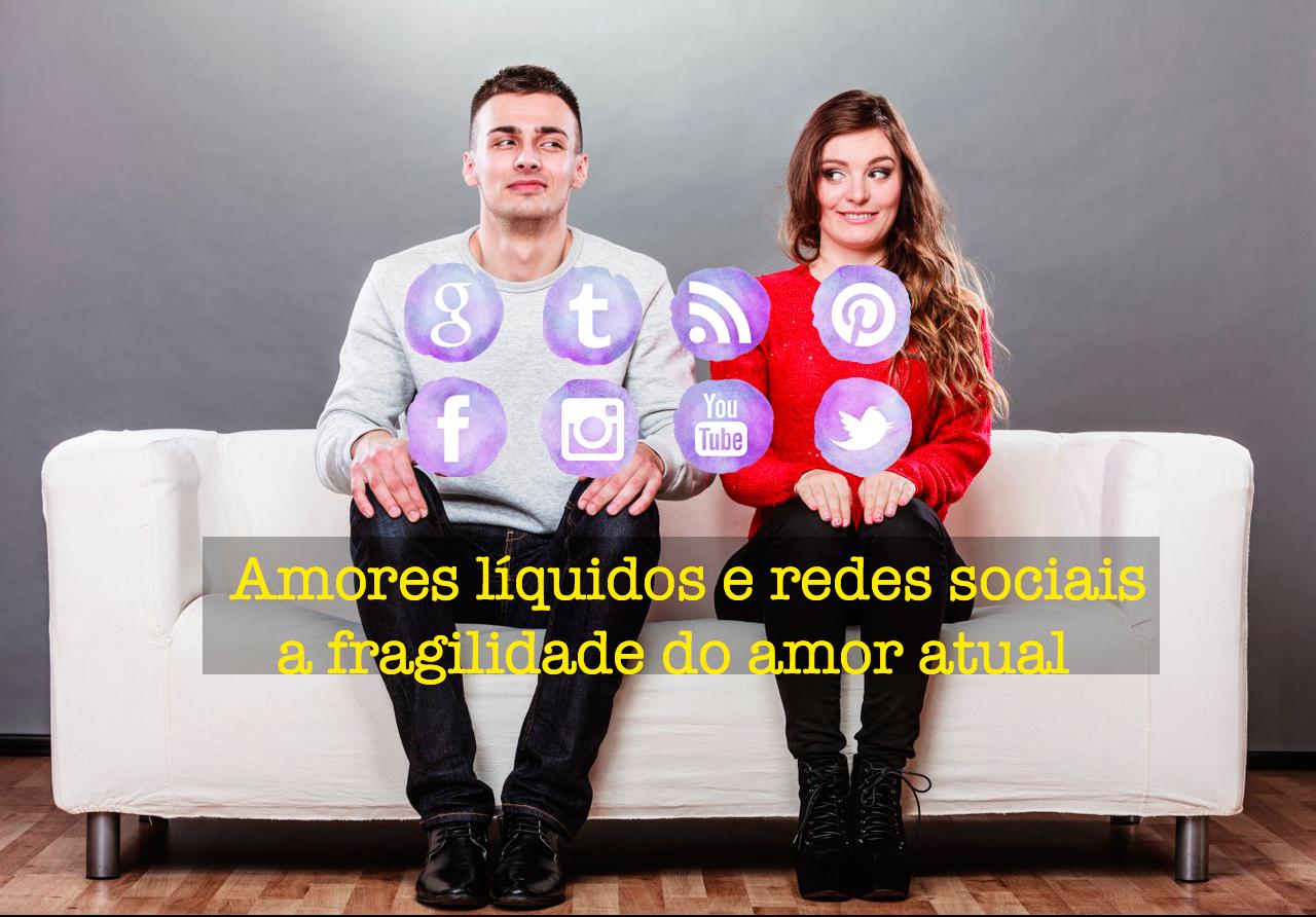 Amor Liquido E Redes Sociais A Fragilidade Do Amor Atual
