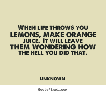 Life Quotes When Life Throws You Lemons Make Orange Juice It